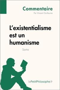 Vincent Guillaume et  Lepetitphilosophe - L'existentialisme est un humanisme de Sartre (Commentaire) - Comprendre la philosophie avec lePetitPhilosophe.fr.
