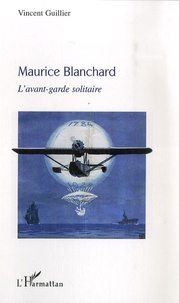 Vincent Guillier - Maurice Blanchard - L'avant-garde solitaire.