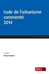 Vincent Guinot - Code de l'urbanisme commenté 2014.