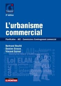 Vincent Guinot et Damien Grosse - L'urbanisme commercial - Planification - AEC - Commissions d'aménagement commercial.