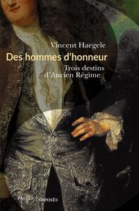 Vincent Haegele - Des hommes d'honneur - Trois destins d'Ancien Régime.