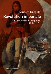 Vincent Haegele - Révolution impériale - L'Europe des Bonaparte (1789-1815).