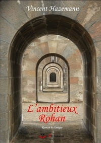 Vincent Hazemann - L'ambitieux Rohan.