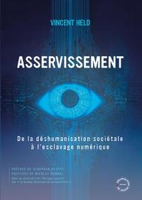 Vincent Held - Asservissement - De la déshumanisation sociétale à l'esclavage numérique.