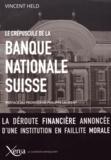 Vincent Held - Le crépuscule de la Banque nationale suisse - La déroute financière annoncée d'une institution en faillite morale.