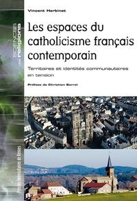 Vincent Herbinet - Les espaces du catholicisme français contemporain - Territoires et identités communautaires en tension.