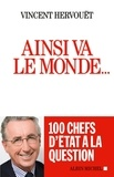 Vincent Hervouët - Ainsi va le monde... - 100 chefs d'Etat à la question.
