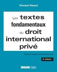 Vincent Heuzé - Les textes fondamentaux du droit international privé - Textes français et internationaux.