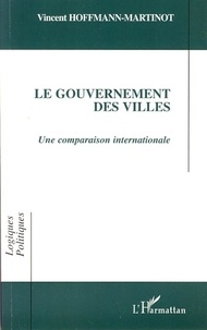 Vincent Hoffmann-Martinot - Le gouvernement des villes - Une comparaison internationale.
