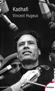 Vincent Hugeux - Kadhafi.