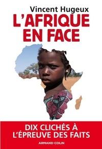 Vincent Hugeux - L'Afrique en face - Dix clichés à l'épreuve des faits.
