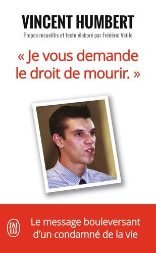 Vincent Humbert et Frédéric Veille - Je vous demande le droit de mourir.