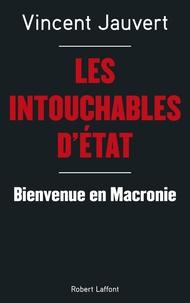 Vincent Jauvert - Les Intouchables d'Etat - Bienvenue en Macronie.