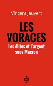 Vincent Jauvert - Les voraces - Les élites et l'argent sous Macron.