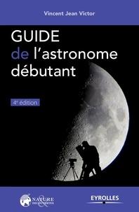 Vincent Jean Victor - Guide de l'astronome débutant.