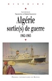 Vincent Joly et Patrick Harismendy - Algérie : sortie(s) de guerre - 1962-1965.
