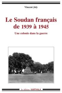 Vincent Joly - Le Soudan français de 1939 à 1945 - Une colonie dans la guerre.