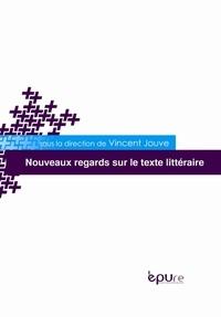 Vincent Jouve - Nouveaux regards sur le texte littéraire.