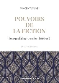 Vincent Jouve - Pouvoirs de la fiction - Pourquoi aime-t-on les histoires ?.