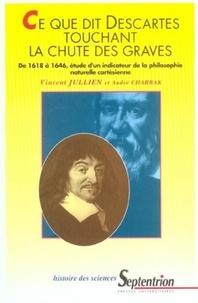 Vincent Jullien - Ce que dit Descartes touchant la chute des graves. - De 1618 à 1646, étude d'un indicateur de la philosophie naturelle cartésienne.