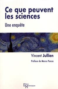 Vincent Jullien - Ce que peuvent les sciences - Une enquête.