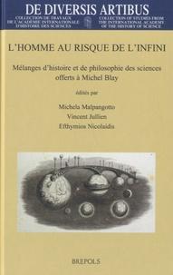 Vincent Jullien - L'homme au risque de l'infini - Mélanges d'histoire et de philosophie des sciences offerts à Michel Blay.