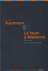 Vincent Kaufmann - La faute à Mallarmé - L'aventure de la théorie littéraire.