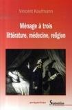 Vincent Kaufmann - Ménage à trois - Littérature, médecine, religion.