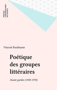 Vincent Kaufmann - Poétique des groupes littéraires : avant-gardes 1920-1970.