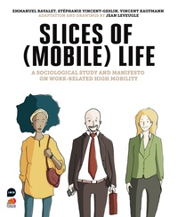Vincent Kaufmann et Jean Leveugle - Slices of (Mobile) Life - A Sociological Study and Manifesto on Work-Related High Mobility.