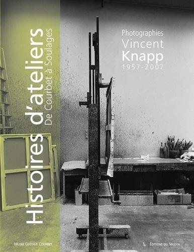 Histoires d'ateliers de Courbet à Soulages. Photographies (1957-2007)