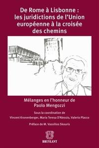 Vincent Kronenberger et Maria Teresa D'Alessio - De Rome à Lisbonne : les juridictions de l'Union européenne à la croisée des chemins - Mélanges en l'honneur de Paolo Mengozzi.