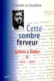 Vincent La Soudière - Cette sombre ferveur - Lettres à Didier Tome 2 (1975-1980).