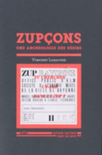Vincent Labaume - Zupçons - Une archéologie des désirs.