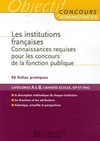 Vincent Lafargue et François Lafargue - Les Institutions françaises - Connaissances requises pour le concours de la fonction publique.