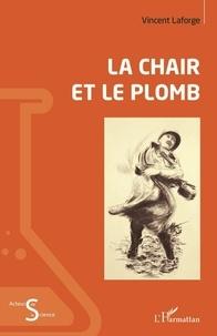 Vincent Laforge - La chair et le plomb.