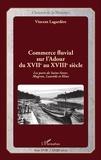 Vincent Lagardère - Commerce fluvial sur l'Adour du XVIIe au XVIIIe siècle - Les ports de Saint-Sever, Mugron, Laurède et Hinx.