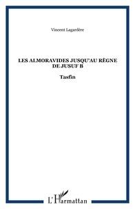 Vincent Lagardère - Les Almoravides : jusqu'au règne de Yusuf B Tasfin - 1039-1106.