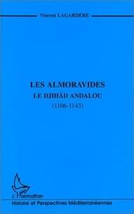 Vincent Lagardère - Les Almoravides - Le djihad andalou, 1106-1143.