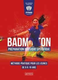 Vincent Laigle - La préparation physique en badminton - Méthode pratique pour les jeunes de 9 à 19 ans.