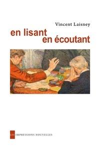Vincent Laisney - En lisant, en écoutant - Lectures en petit comité, de Hugo à Mallarmé.