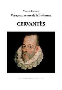 Vincent Laisney - Sept génies : Cervantès - Voyage au centre de la littérature.