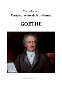 Vincent Laisney - Sept génies : Goethe - Voyage au centre de la littérature.