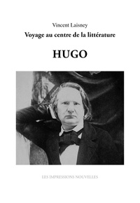 Vincent Laisney - Sept génies : Hugo - Voyage au centre de la littérature.