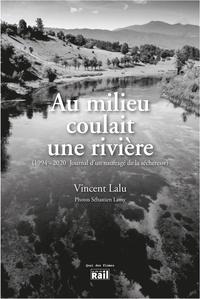 Vincent Lalu - Au milieu coulait une rivière - 1994-2020, journal d'un naufragé de la sécheresse.