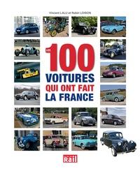 Vincent Lalu et Robin Loison - Les 100 voitures qui ont fait la France.