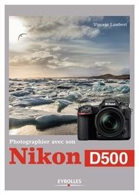Vincent Lambert - Photographier avec son Nikon D500.