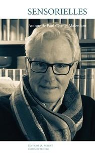 Vincent Lambert et Jacques Paquin - Sensorielles - Autour de Paul Chanel Malenfant.