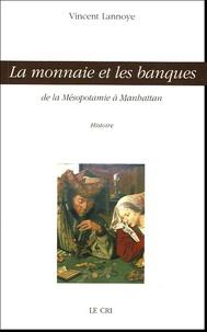 Vincent Lannoye - La monnaie et les banques - De la Mésopotamie à Manhattan.