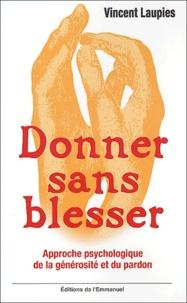 Vincent Laupies - Donner sans blesser - Approche psychologique de la générosité et du pardon.